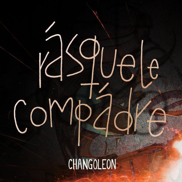 Chango Leon – Rásquele Compádre
