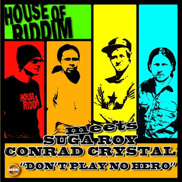 cover_House Of Riddim Meets Suga Roy & Conrad Crystal - Don't Play No Hero