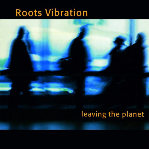 cover_RootsVibration_LeavingThePlanet
